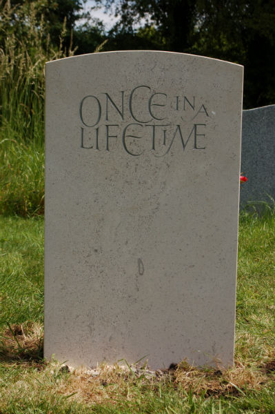 Once in a lifetime epitaph